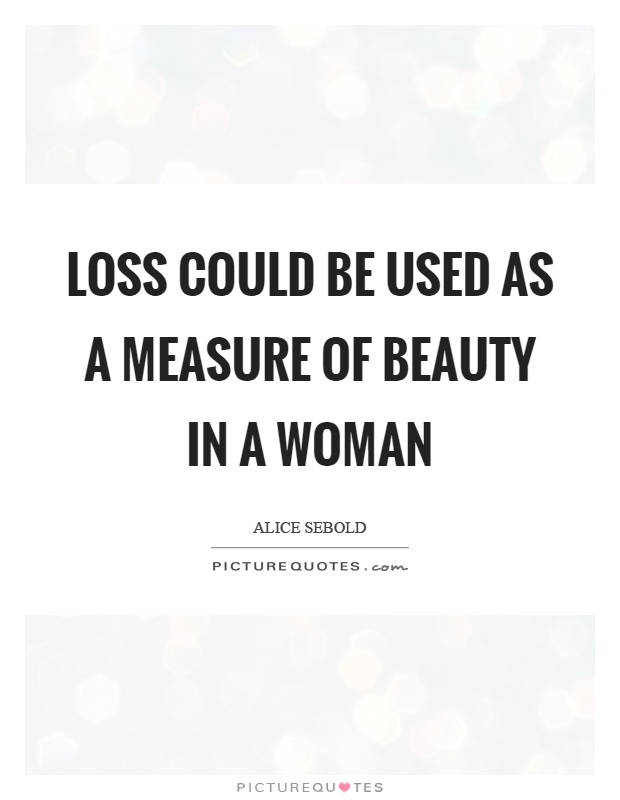 Loss could be used as a measure of beauty in a woman Picture Quote #1