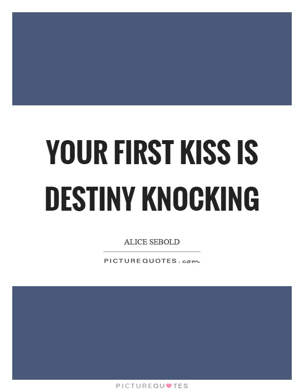 Your first kiss is destiny knocking Picture Quote #1