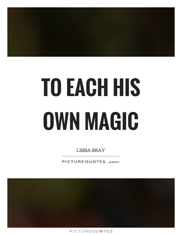 To each his own magic Picture Quote #1