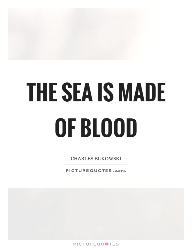 The sea is made of blood Picture Quote #1