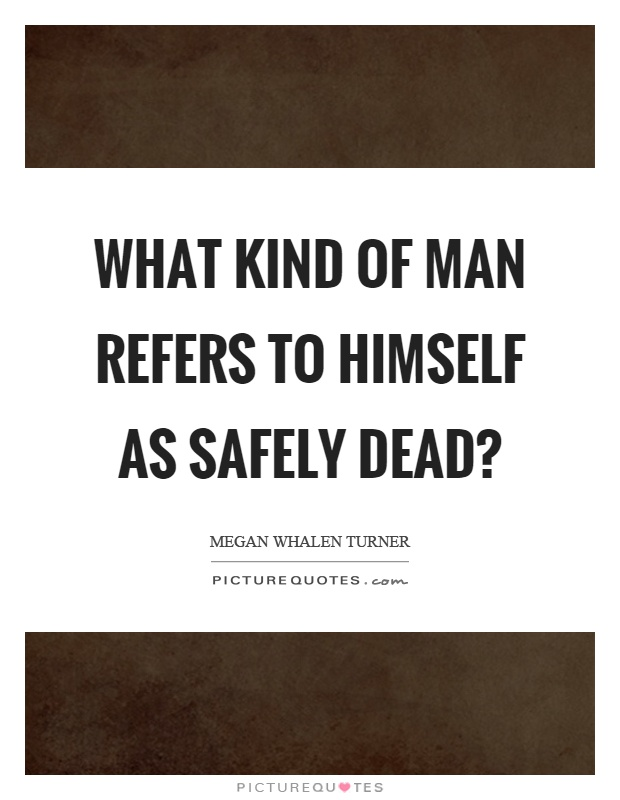 What kind of man refers to himself as safely dead? Picture Quote #1