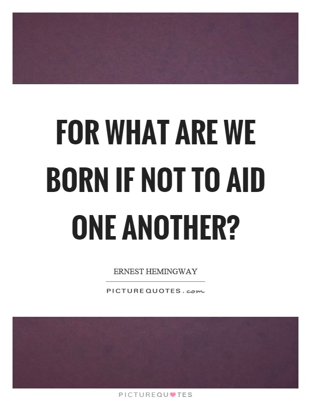 For what are we born if not to aid one another? Picture Quote #1