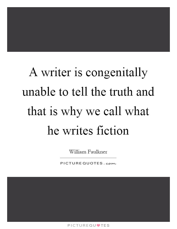 A writer is congenitally unable to tell the truth and that is why we call what he writes fiction Picture Quote #1