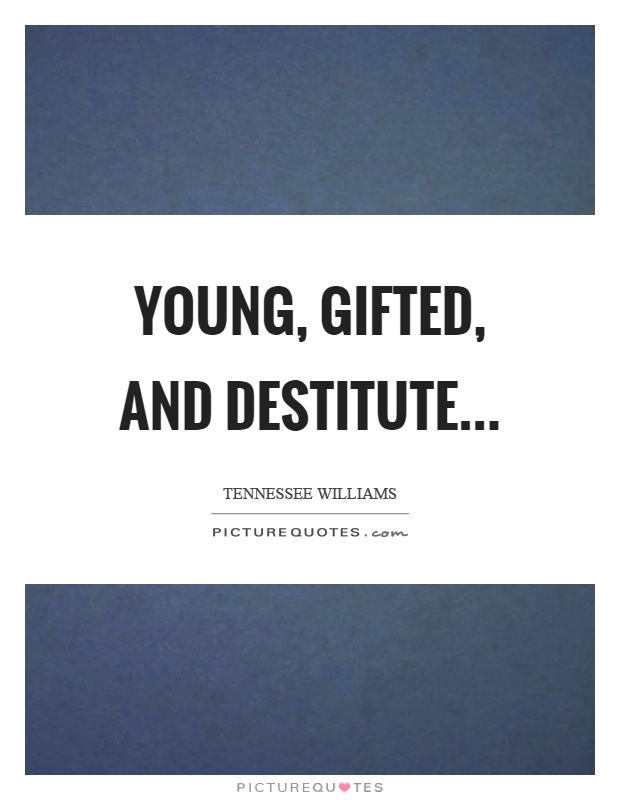 Young, gifted, and destitute Picture Quote #1