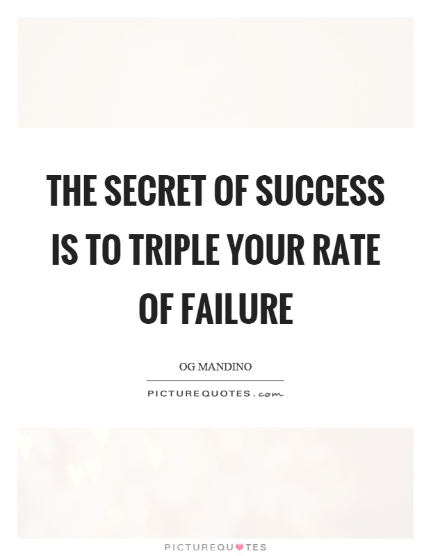 The secret of success is to triple your rate of failure Picture Quote #1