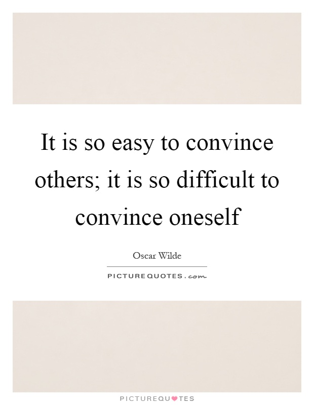 It is so easy to convince others; it is so difficult to convince oneself Picture Quote #1