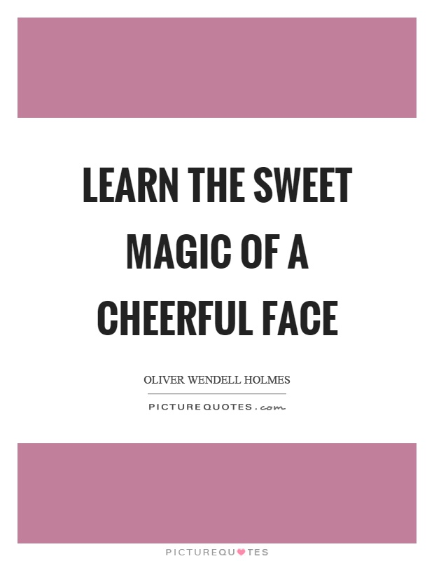 Learn the sweet magic of a cheerful face Picture Quote #1