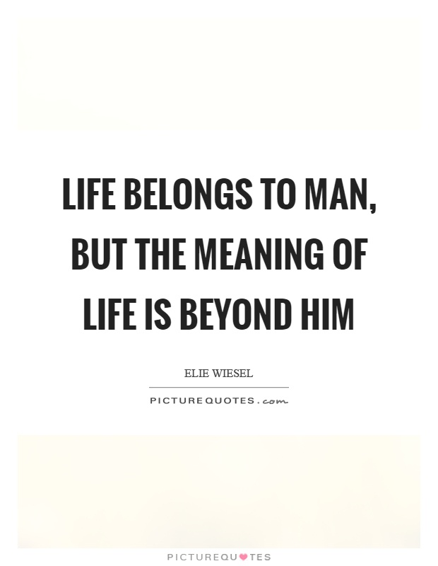 Life belongs to man, but the meaning of life is beyond him Picture Quote #1
