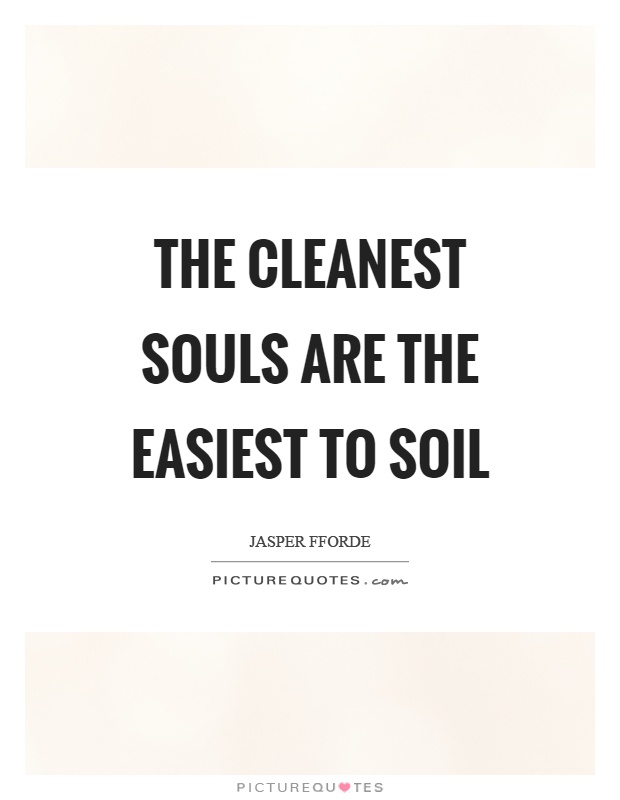 The cleanest souls are the easiest to soil Picture Quote #1