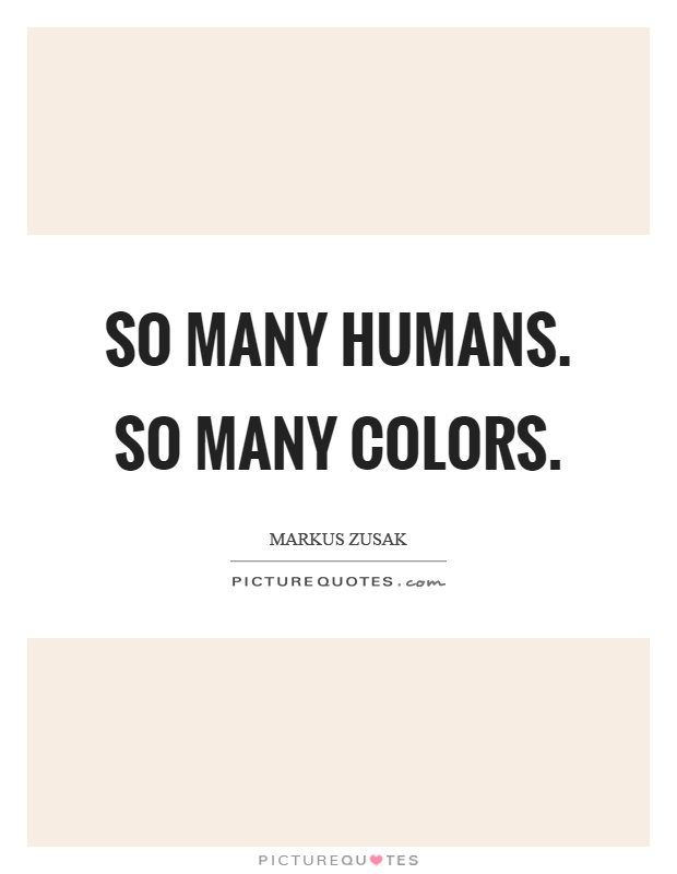 So many humans. So many colors Picture Quote #1