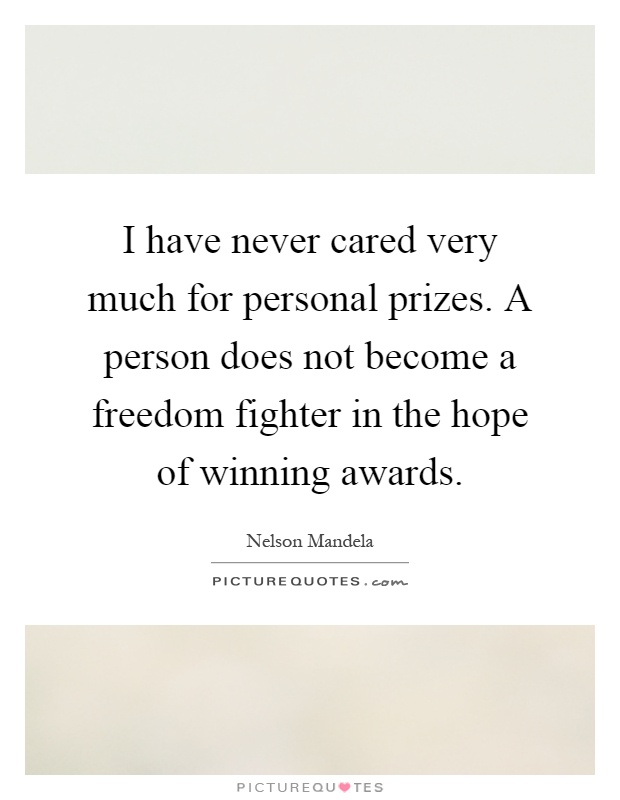 I have never cared very much for personal prizes. A person does not become a freedom fighter in the hope of winning awards Picture Quote #1