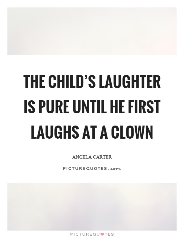 The child's laughter is pure until he first laughs at a clown Picture Quote #1