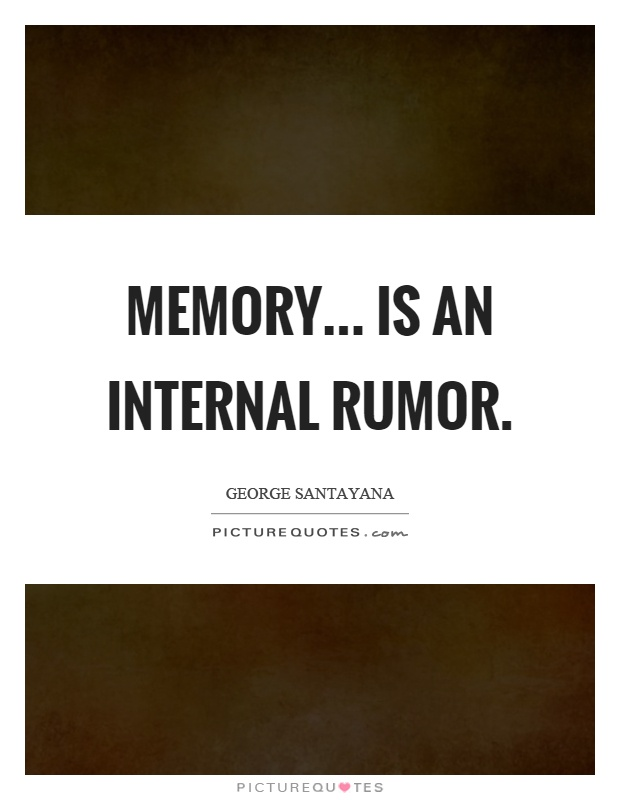 Memory... is an internal rumor Picture Quote #1