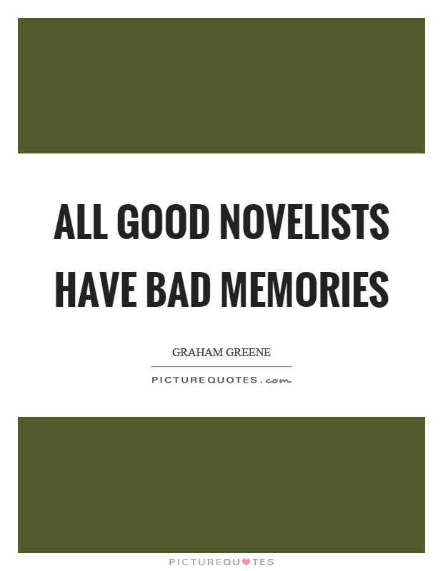 All good novelists have bad memories Picture Quote #1