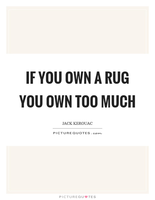 If you own a rug you own too much Picture Quote #1