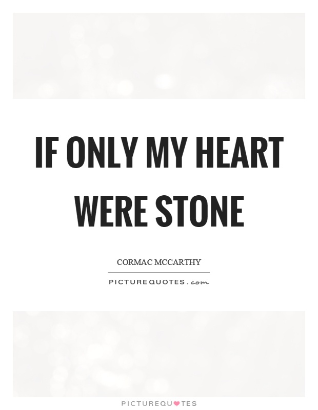 If only my heart were stone Picture Quote #1