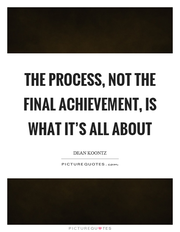 The process, not the final achievement, is what it's all about Picture Quote #1