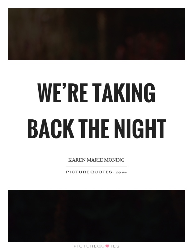 We're taking back the night Picture Quote #1