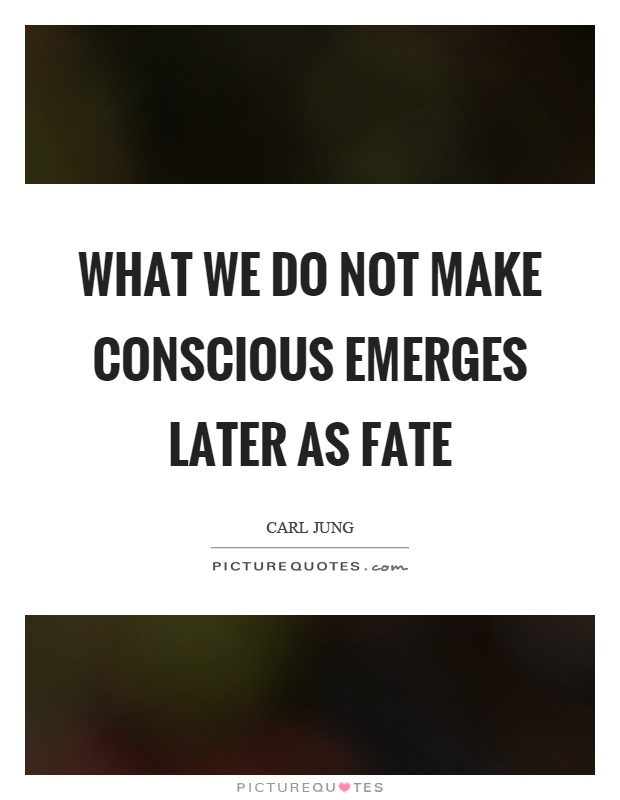 What we do not make conscious emerges later as fate Picture Quote #1