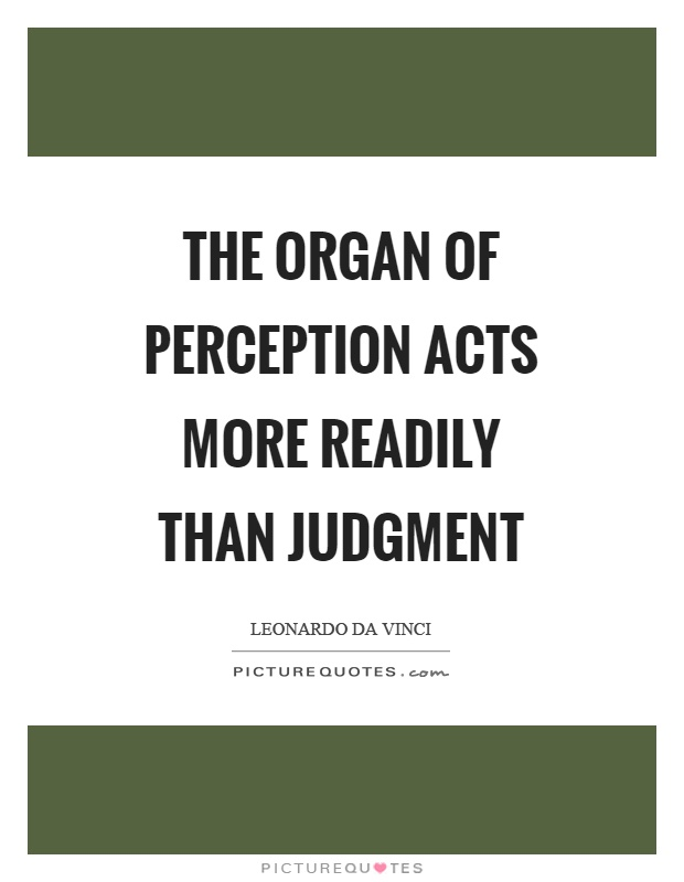 The organ of perception acts more readily than judgment Picture Quote #1