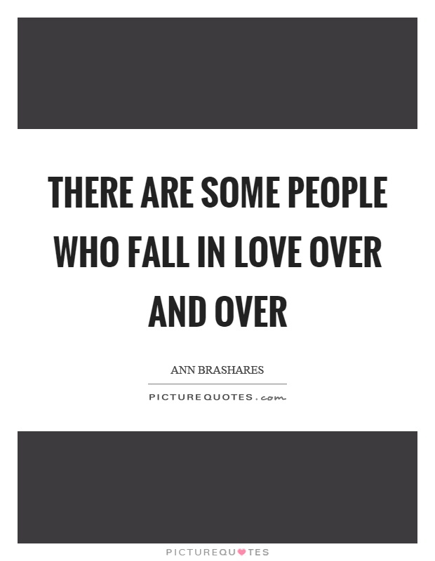 There are some people who fall in love over and over Picture Quote #1