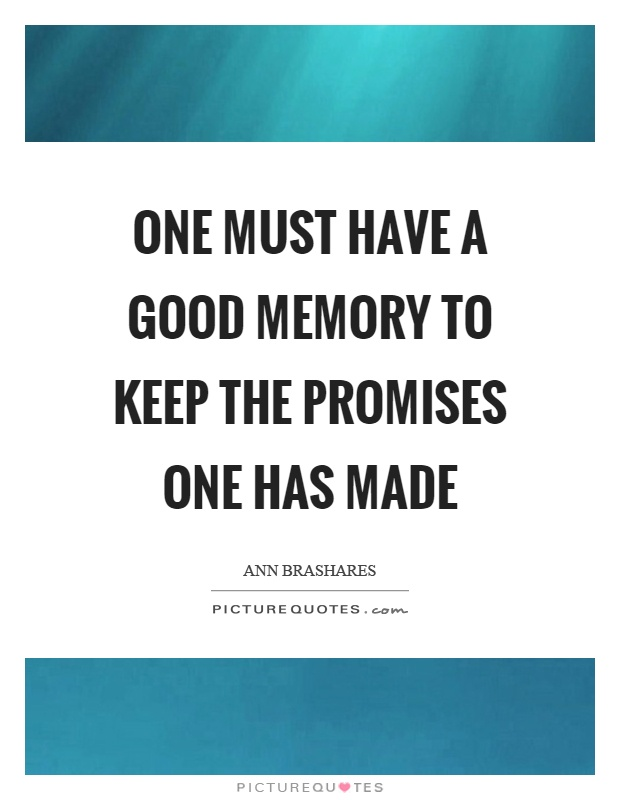 One must have a good memory to keep the promises one has made Picture Quote #1