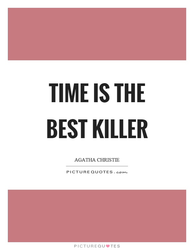 Time is the best killer Picture Quote #1