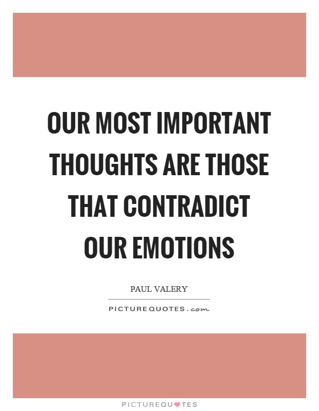 Our most important thoughts are those that contradict our emotions Picture Quote #1