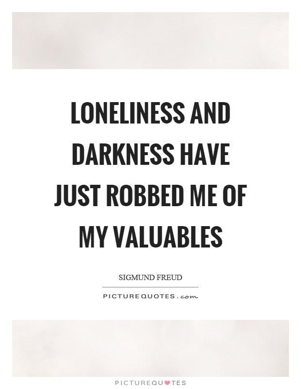 Loneliness and darkness have just robbed me of my valuables Picture Quote #1