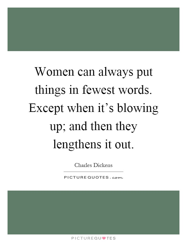 Women can always put things in fewest words. Except when it's blowing up; and then they lengthens it out Picture Quote #1