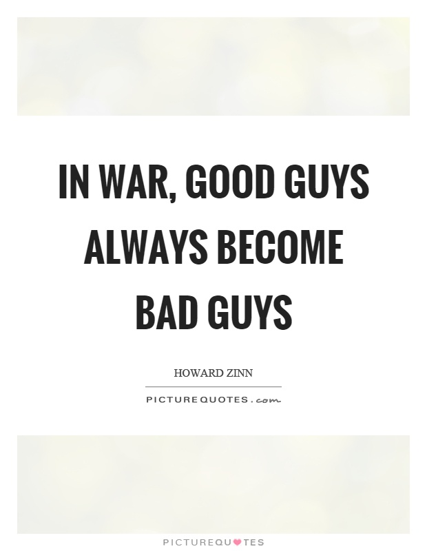 In war, good guys always become bad guys Picture Quote #1