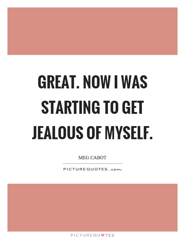 Great. now I was starting to get jealous of myself Picture Quote #1