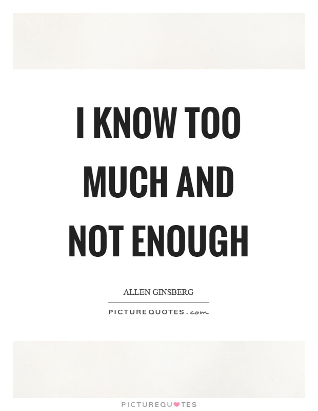 I know too much and not enough Picture Quote #1