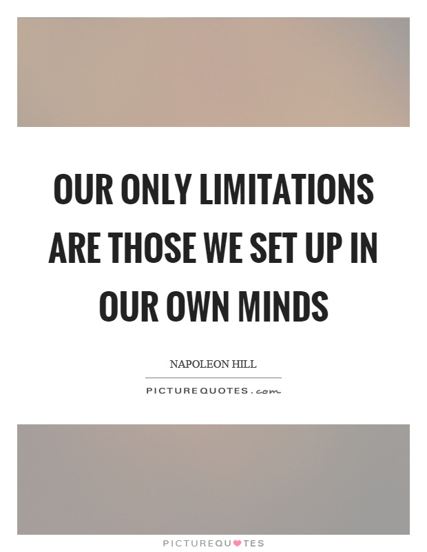 Our only limitations are those we set up in our own minds Picture Quote #1