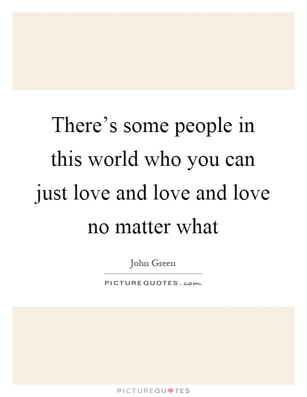 Love No Matter What: Love No Matter What Quotes & Sayings