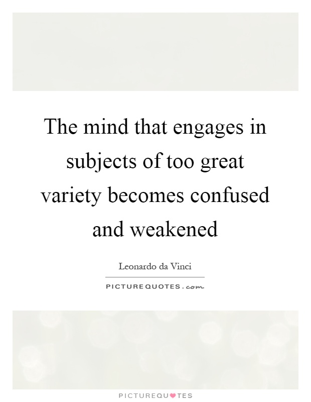 The mind that engages in subjects of too great variety becomes confused and weakened Picture Quote #1