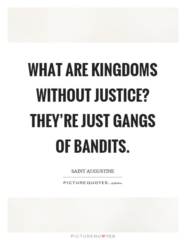 What are kingdoms without justice? They're just gangs of bandits Picture Quote #1