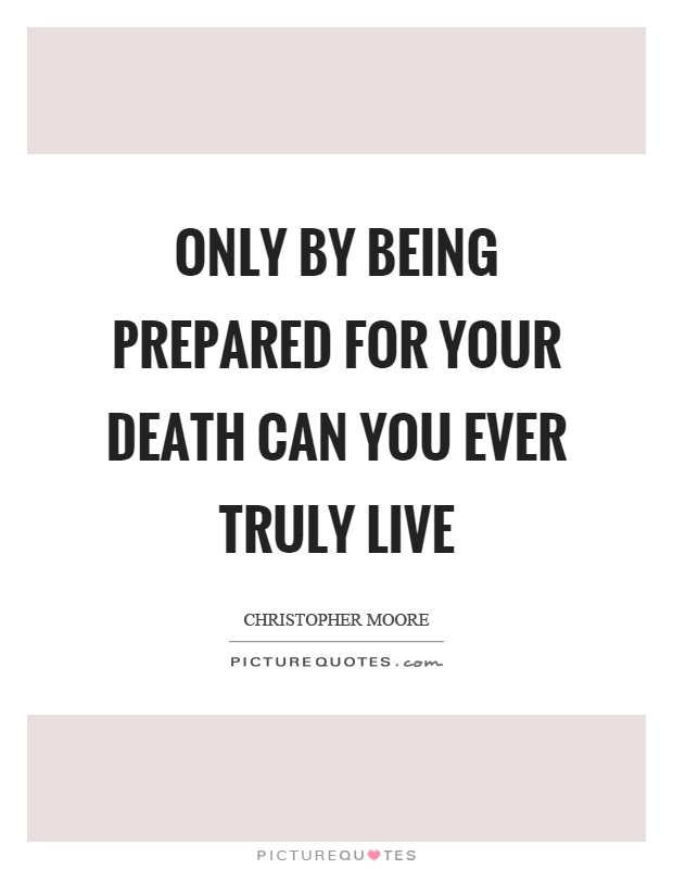 Only by being prepared for your death can you ever truly live Picture Quote #1