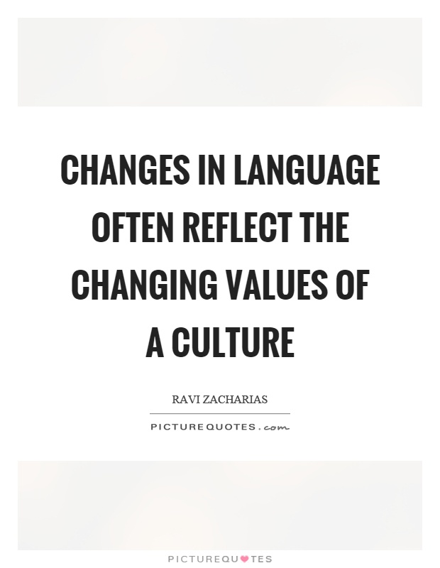 Changes in language often reflect the changing values of a culture Picture Quote #1