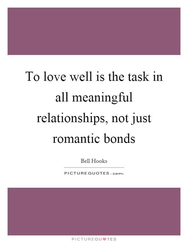 To love well is the task in all meaningful relationships, not just romantic bonds Picture Quote #1