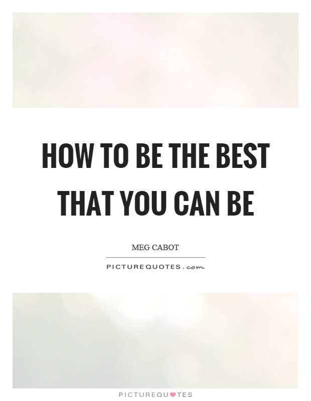 How to be the best that you can be Picture Quote #1
