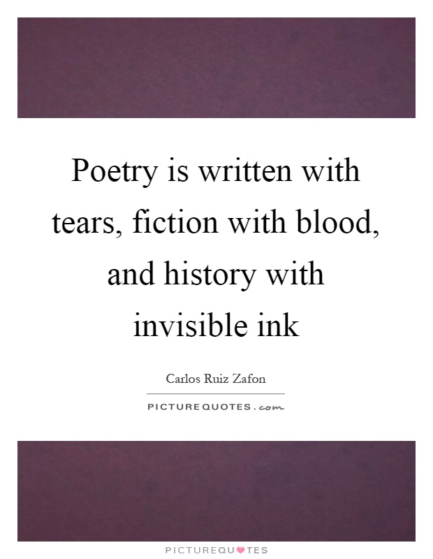 Poetry is written with tears, fiction with blood, and history with invisible ink Picture Quote #1