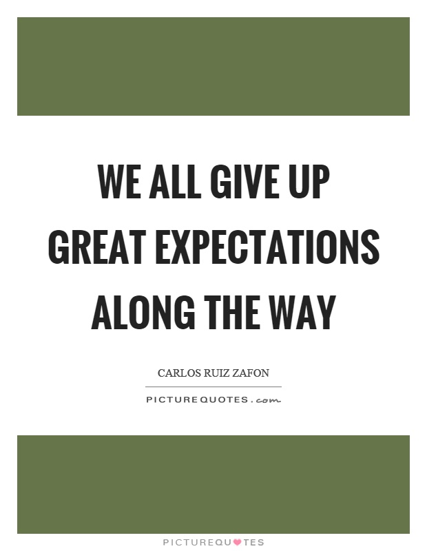 We all give up great expectations along the way Picture Quote #1