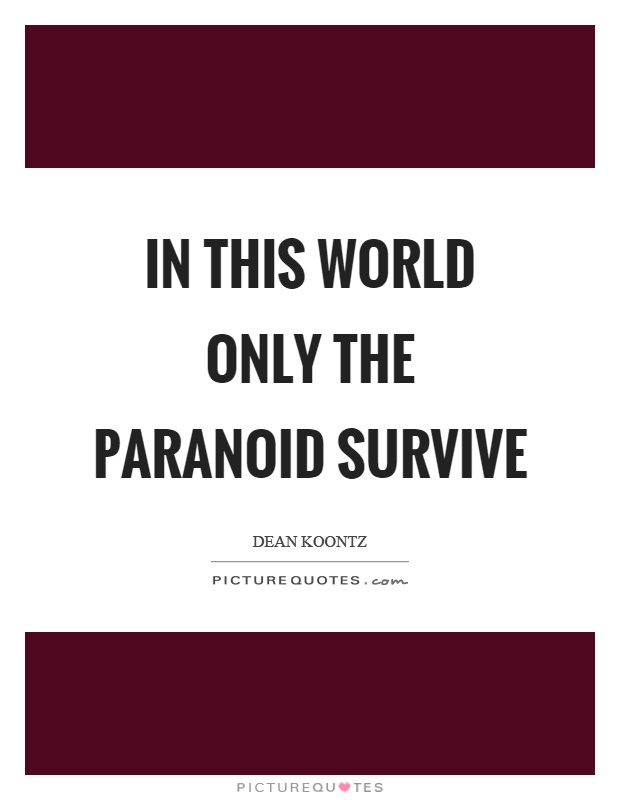 In this world only the paranoid survive Picture Quote #1