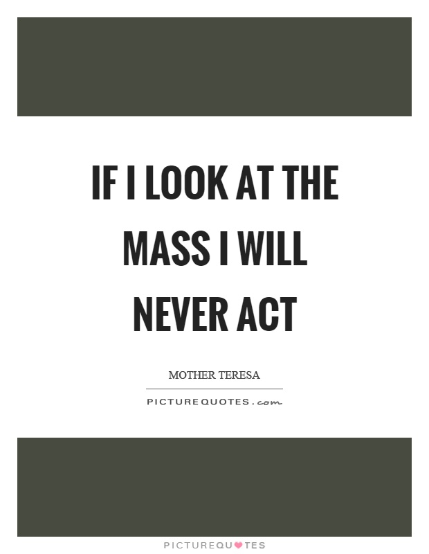 If I look at the mass I will never act Picture Quote #1