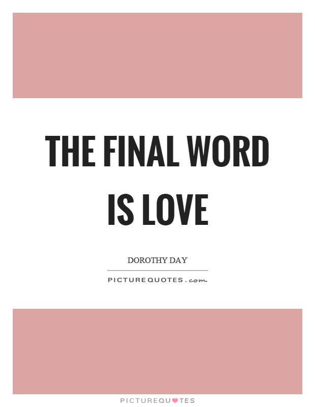 The final word is love Picture Quote #1