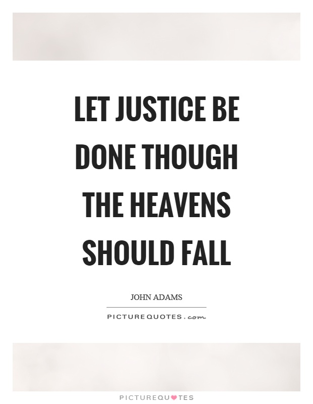 Let justice be done though the heavens should fall Picture Quote #1
