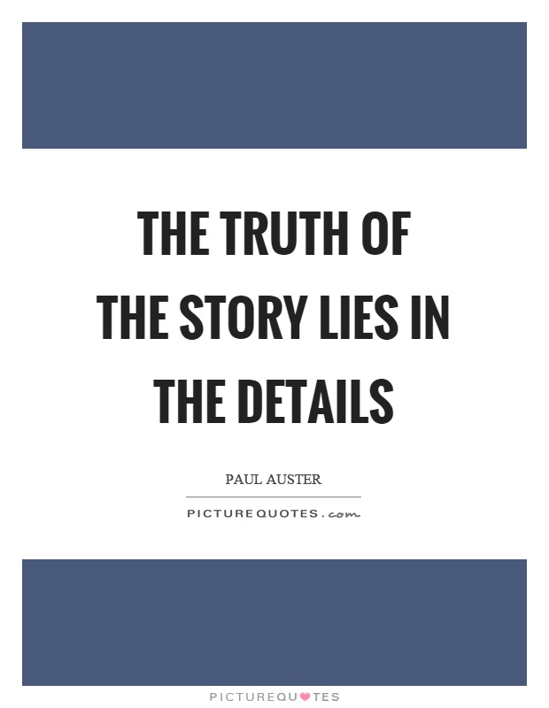 The truth of the story lies in the details Picture Quote #1