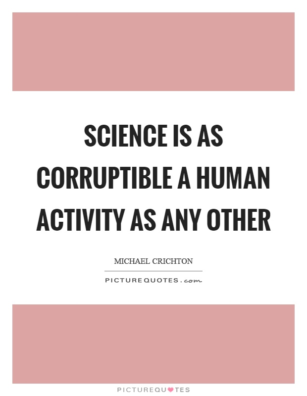Science is as corruptible a human activity as any other Picture Quote #1