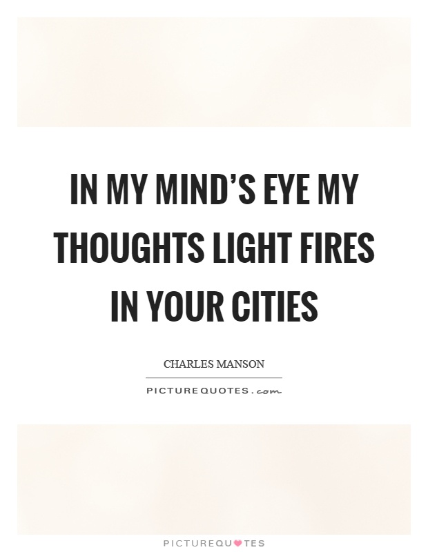 In my mind's eye my thoughts light fires in your cities Picture Quote #1